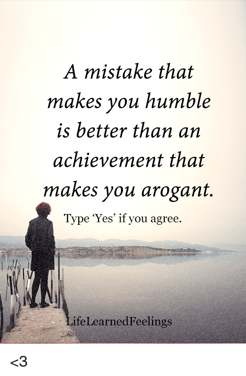 Memes Humble And A Mistake That Makes You Is Better Than