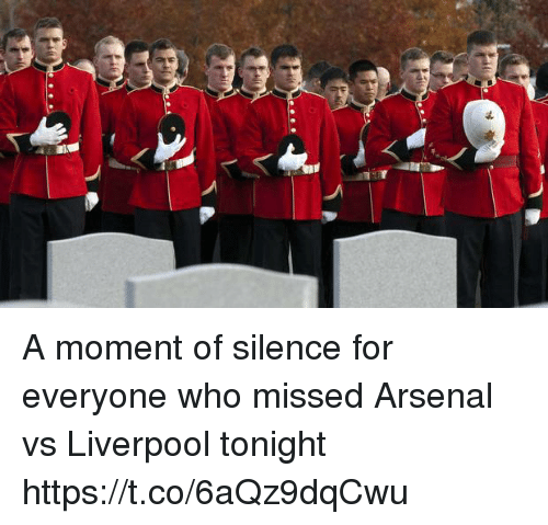 Arsenal, Memes, and Liverpool F.C.: A moment of silence for everyone who missed Arsenal vs Liverpool tonight https://t.co/6aQz9dqCwu