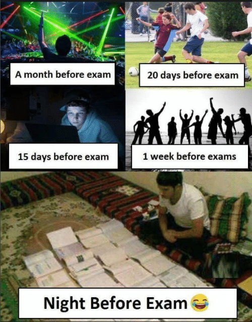 Exam, Night Before, and  Night: A month before exam  20 days before exam  1 week before exams  15 days before exam  Night Before Exam