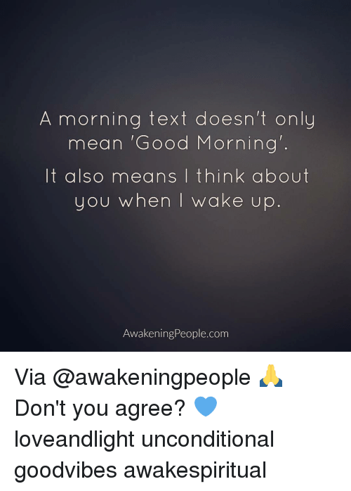 Memes, Awakenings, and Goodvibes: A morning text doesn't only  mean 'Good Morning  It also means I think about  you when I wake up  Awakening People.com Via @awakeningpeople 🙏 Don't you agree? 💙 loveandlight unconditional goodvibes awakespiritual