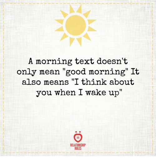A Morning Text Doesnt Only Mean Good Morning It Also Means I Think