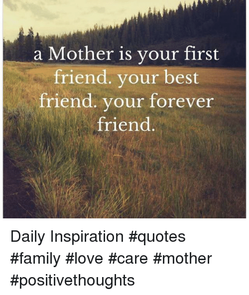 a mother is vour first friend your best friend your forever friend