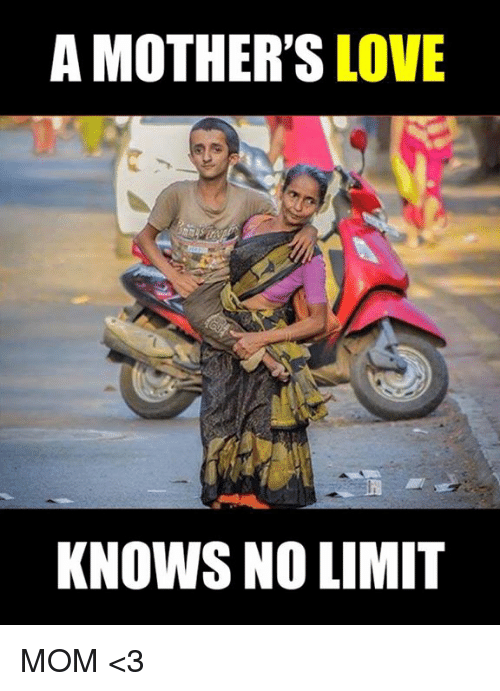 Love, Memes, and Mothers: A MOTHER'S  LOVE  KNOWS NO LIMIT MOM <3
