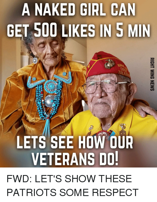 Patriotic, Respect, and Girl: A NAKED GIRL CAN  GET 500 LIKES IN 5 MIN  LETS SEE HOW OUR  VETERANS DO