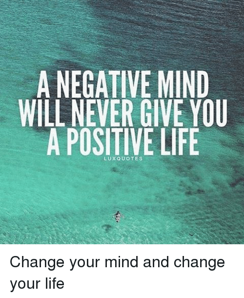 A Negative Mind Will Never Give You A Positive Life Lux Quotes