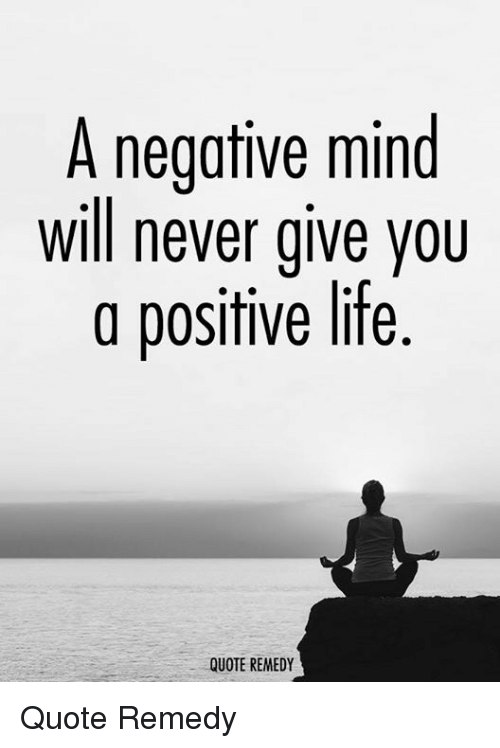 A Negative Mind Will Never Give You A Positive Life Quote Remedy