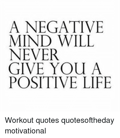 Positive Workout Quotes A NEGATIVE MIND WILL NEVER GIVE YOU a POSITIVE LIFE Workout Quotes  Positive Workout Quotes