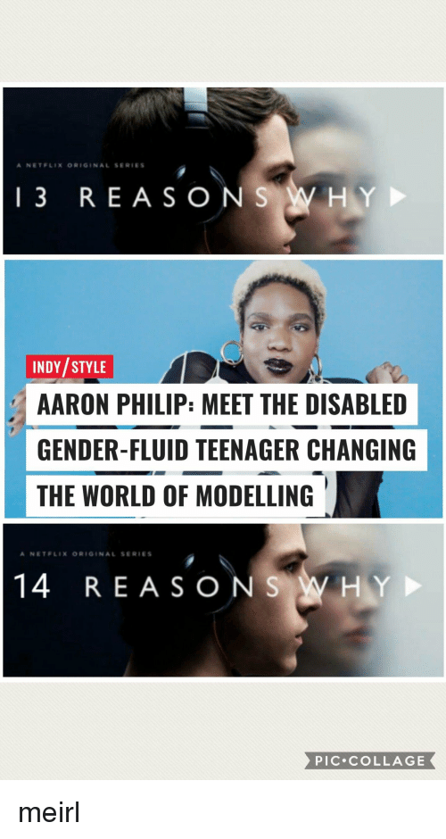 Netflix, Collage, and World: A NETELIX ORIGINAL SERIES  13 REASONS WHY  INDY/STYLE  AARON PHILIP: MEET THE DISABLED  GENDER-FLUID TEENAGER CHANGING  THE WORLD OF MODELLING  A NETFLIX ORIGİNAL SER.ES  14 REASONS HY  PIC COLLAGE