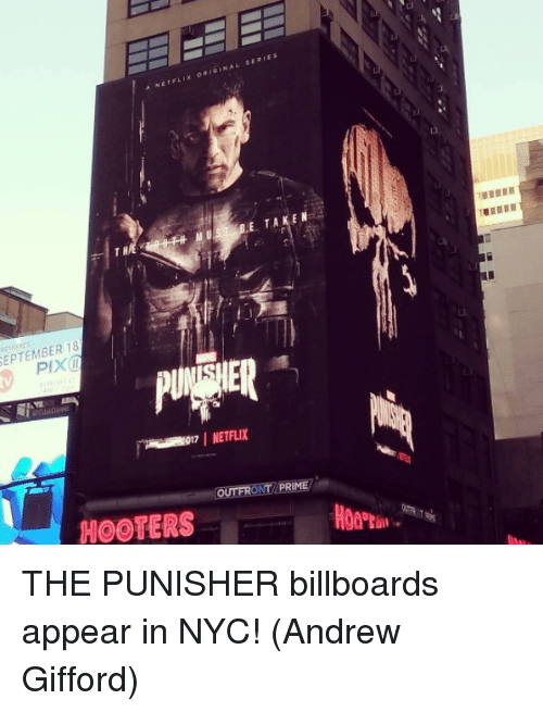 Hooters, Memes, and Netflix: A NETELIX ORIGINAL SERIES  E. TAKEN  EPTEMBER 18  IER  017 NETFLIX  OUTFRONT/PRIME  HOOTERS THE PUNISHER billboards appear in NYC!  (Andrew Gifford)