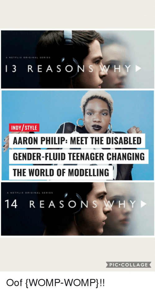 Netflix, Collage, and World: A NETFLIX ORIGİNAL SER'Es  13 REASONSWHY  INDY/STYLE  AARON PHILIP: MEET THE DISABLED  GENDER-FLUID TEENAGER CHANGING  THE WORLD OF MODELLING  14 REASONSWHY  PIC.COLLAGE Oof {WOMP-WOMP}!!