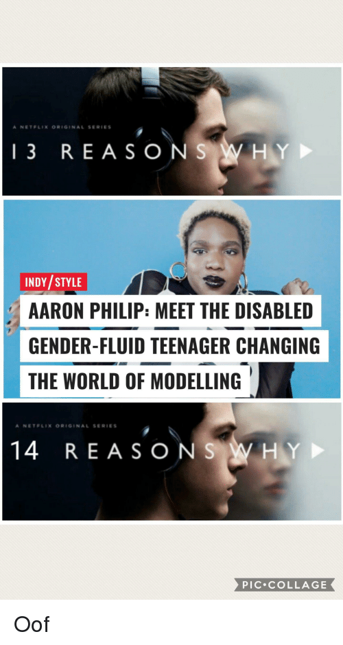 Netflix, Collage, and World: A NETFLIX ORIGINAL SERIES  13 REASONS WHY  INDY STYLE  AARON PHILIP: MEET THE DISABLED  GENDER-FLUID TEENAGER CHANGING  THE WORLD OF MODELLING  ANETFLIX ORIGINAL SERIES  14 REASONSWHY  PIC COLLAGE