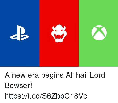 Bowser, Lord, and New Era: A new era begins  All hail Lord Bowser! https://t.co/S6ZbbC18Vc