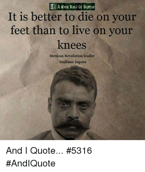 A New Kind Ruman It Is Better To Die On Your Feet Than To Live On Interesting Emiliano Zapata Quotes