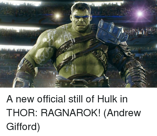 Memes, Hulk, and Thor: A new official still of Hulk in THOR: RAGNAROK!  (Andrew Gifford)