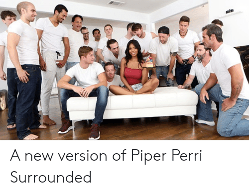 A New Version Of Piper Perri Surrounded Piper Meme On Me Me