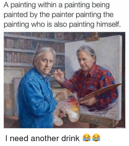 Funny Another And Who A Painting Within Being Painted By The I Need