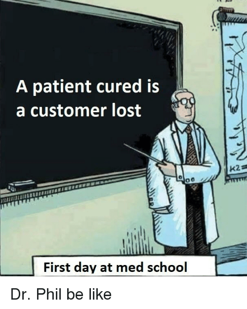 Be Like, School, and Lost: A patient cured is  a customer lost  First day at med school
