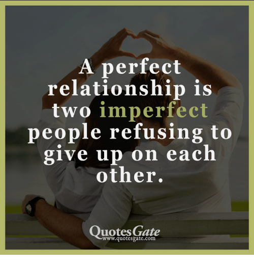 a perfect relationship is two imperfect people refusing to give up