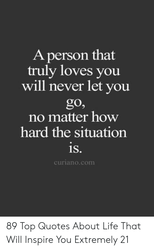 A Person That Truly Loves You Will Never Let You Go No Matter How