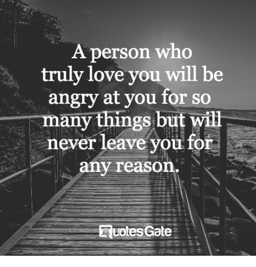 A Person Who Truly Love You Will Be Angry At You For So Any Things