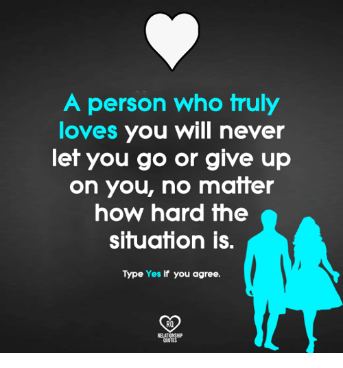 Memes, Quotes, And Never: A Person Who Truly Loves You Will Never Let