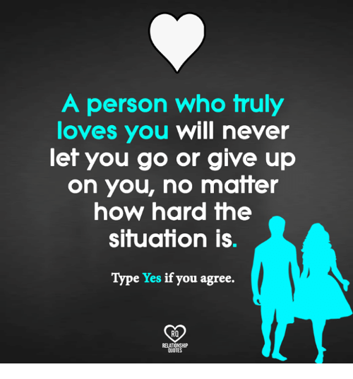 A Person Who Truly Loves You Will Never Let You Go Or Give