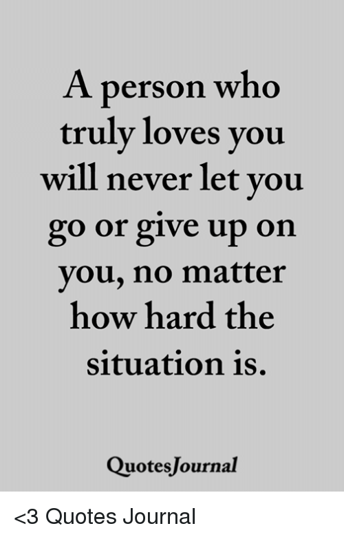 A Person Who Truly Loves You Will Never Let You Go or Give ...