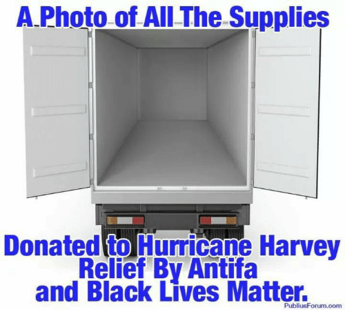 Black Lives Matter, Memes, and Black: A.Photo of All The Supplies  Donated to Hurricane Harvey  Relief By Antifa  and Black Lives Matter.  PubliusForum.com