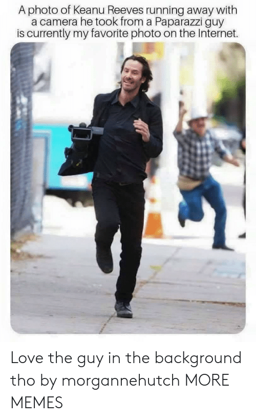 Dank, Internet, and Love: A photo of Keanu Reeves running away with  a camera he took from a Paparazzi guy  is currently my favorite photo on the Internet. Love the guy in the background tho by morgannehutch MORE MEMES