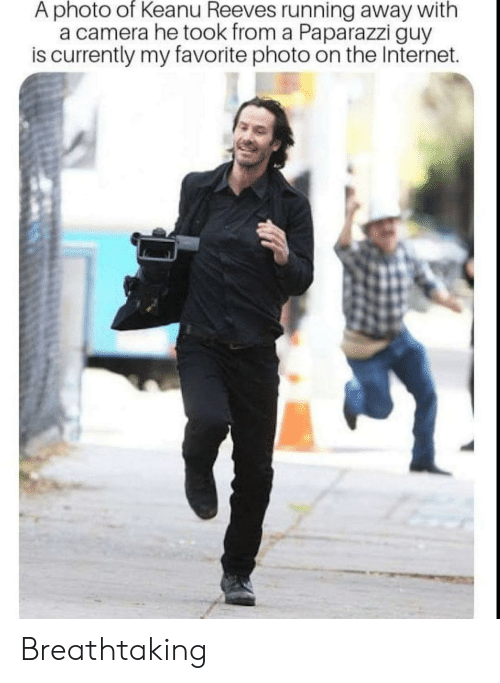 Internet, Camera, and Running: A photo of Keanu Reeves running away with  a camera he took from a Paparazzi guy  is currently my favorite photo on the Internet. Breathtaking
