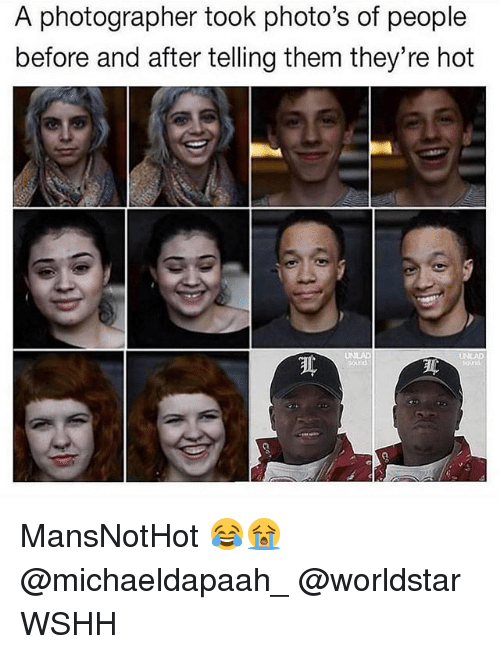 Memes, Worldstar, and Wshh: A photographer took photo's of people  before and after telling them they're hot  sound MansNotHot 😂😭 @michaeldapaah_ @worldstar WSHH