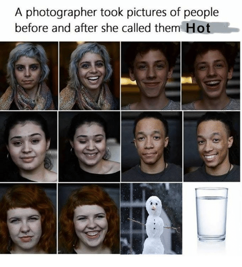 Pictures, She, and Hot: A photographer took pictures of people  before and after she called them Hot