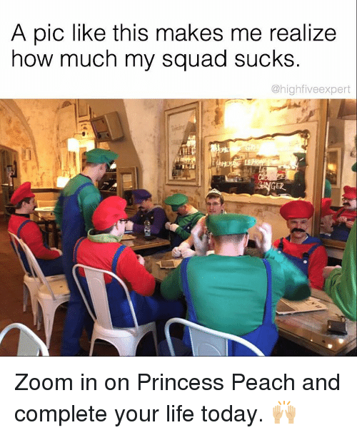 Memes, My Squad, and 🤖: A pic like this makes me realize  how much my squad sucks.  @highfive expert Zoom in on Princess Peach and complete your life today. 🙌🏼