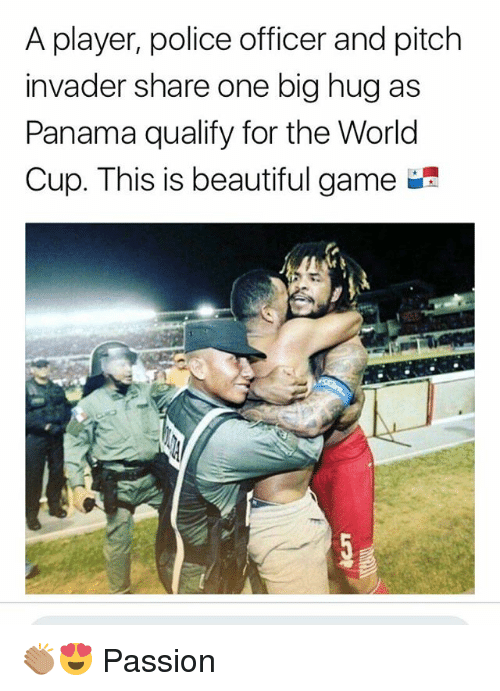 Beautiful, Memes, and Police: A player, police officer and pitch  invader s  Panama qualify for the World  Cup. This is beautiful game  hare one big hug as 👏🏽😍 Passion