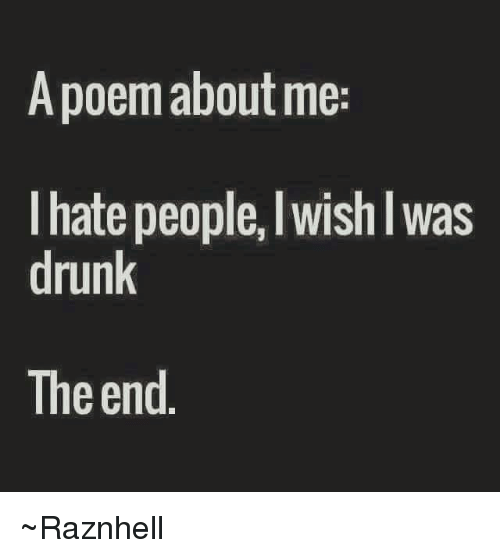 A Poem About Me I Hate Peoplelwishl Was Drunk the End