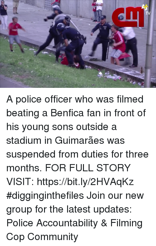 Community, Memes, and Police: A police officer who was filmed beating a Benfica fan in front of his young sons outside a stadium in Guimarães was suspended from duties for three months. FOR FULL STORY VISIT: https://bit.ly/2HVAqKz #digginginthefiles Join our new group for the latest updates: Police Accountability & Filming Cop Community