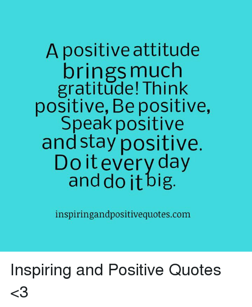 A Positive Attitude Brings Much Gratitude! Think Positive Be
