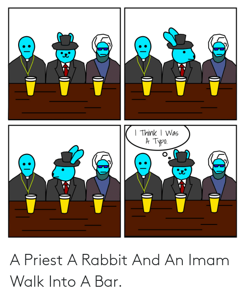 Rabbit, Priest, and Bar: A Priest A Rabbit And An Imam Walk Into A Bar.