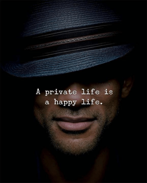 Life, Happy, and Private: A private life is  a happy life.