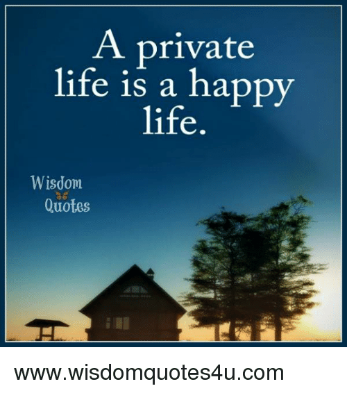 Life, Happy, And Quotes: A Private Life Is A Happy Life Wisdom Quotes
