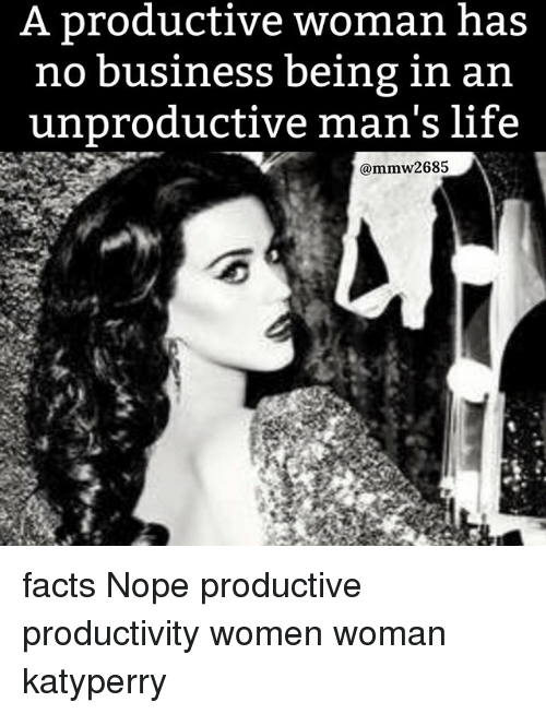 a productive woman has no business being in an unproductive 17171820 a productive woman has no business being in an unproductive man's