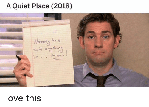 Love, Memes, and Quiet: A Quiet Place (2018)  Wobody he s  Said ytuin  VA  min love this
