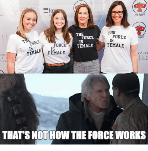 Memes, 🤖, and Force: A R  THE  THE  FORCE  IS  FORCE  IS  FEMALE  15  FORCE  IS  FEMALE  RCHER  I L M  STIVA  TIVA  THATS NOTHOW THE FORCE WORKS