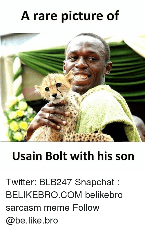 Be Like, Meme, and Memes: A rare picture of  Usain Bolt with his son Twitter: BLB247 Snapchat : BELIKEBRO.COM belikebro sarcasm meme Follow @be.like.bro