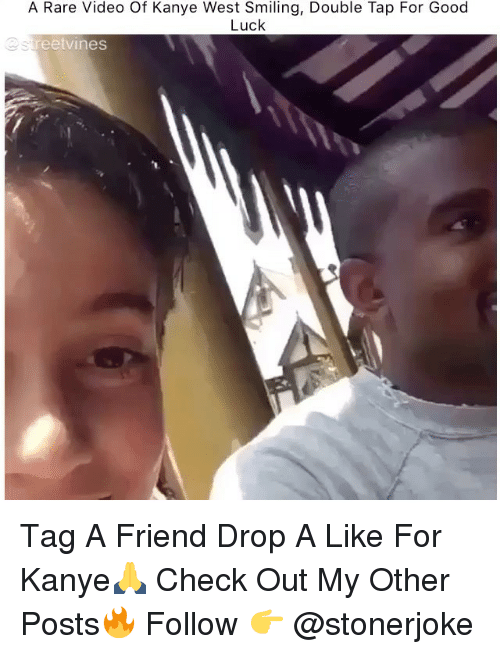 Kanye, Memes, and Good: A Rare Video Of Kanye West Smiling, Double Tap For Good  Luck  reetvines Tag A Friend Drop A Like For Kanye🙏 Check Out My Other Posts🔥 Follow 👉 @stonerjoke