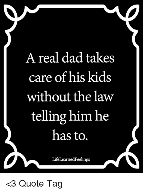 A Real Dad Takes Care of His Kids Without the Law Telling ...