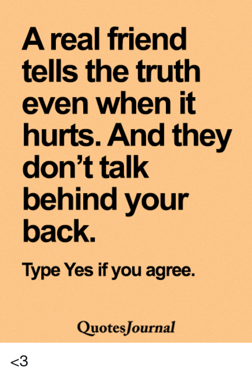 a real friend tells the truth even when it hurts and they don t talk