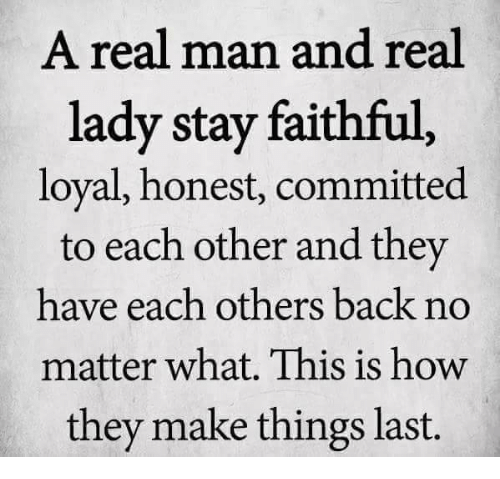Memes, Back, and 🤖: A real man and real  lady stay faithful  loyal, honest, committed  to each other and they  have each others back no  matter what. This is how  they make things last.