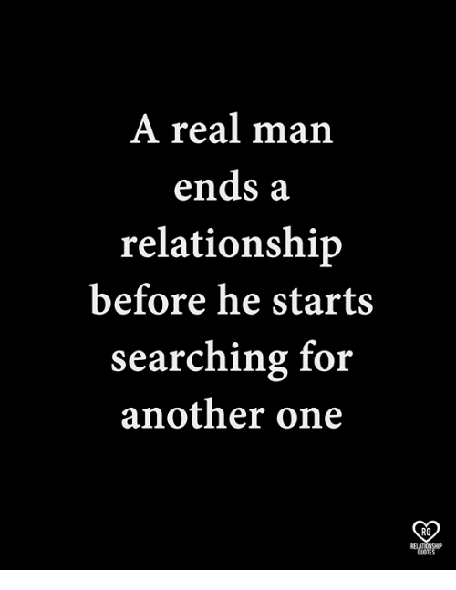 Another One, Memes, and 🤖: A real man  ends a  relationship  before he starts  searching for  another one  RO