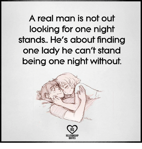 A Real Man Is Not Out Looking for One Night Stands He\'s ...